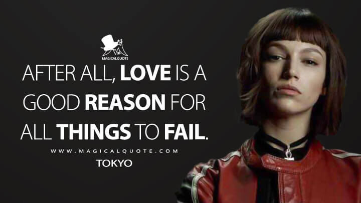 After all, love is a good reason for all things to fail. - Tokyo (Money Heist Quotes)