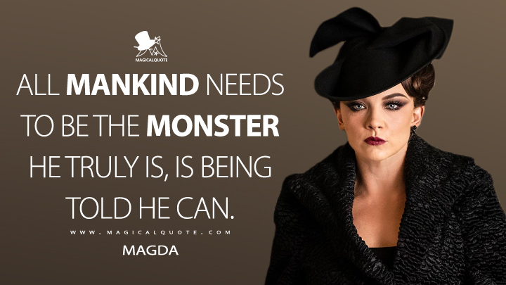 All mankind needs to be the monster he truly is, is being told he can. - Magda (Penny Dreadful: City of Angels Quotes)