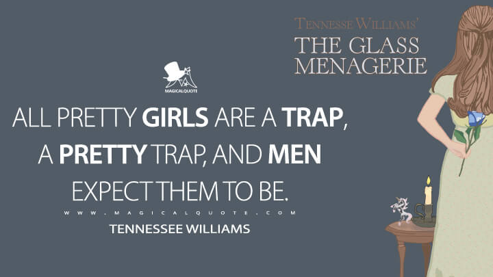 All pretty girls are a trap, a pretty trap, and men expect them to be. - Tennessee Williams (The Glass Menagerie Quotes)