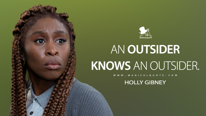 An outsider knows an outsider. - Holly Gibney (The Outsider Quotes)