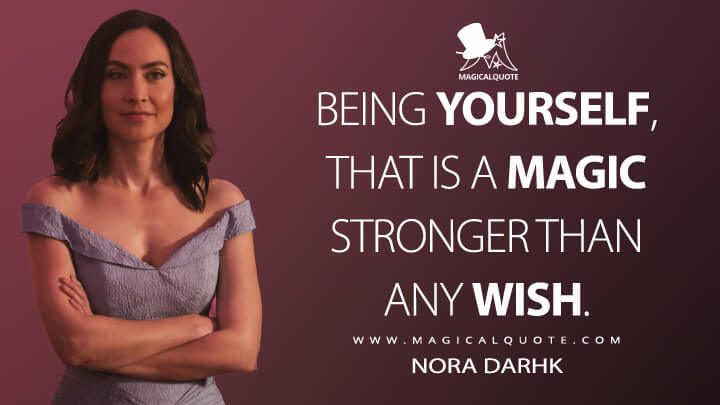 Being yourself, that is a magic stronger than any wish. - Nora Darhk (Legends of Tomorrow Quotes)