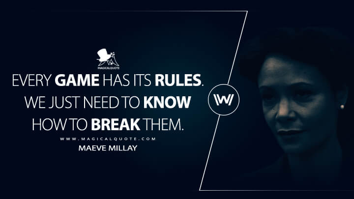 Every game has its rules. We just need to know how to break them. - Maeve Millay (Westworld Quotes)