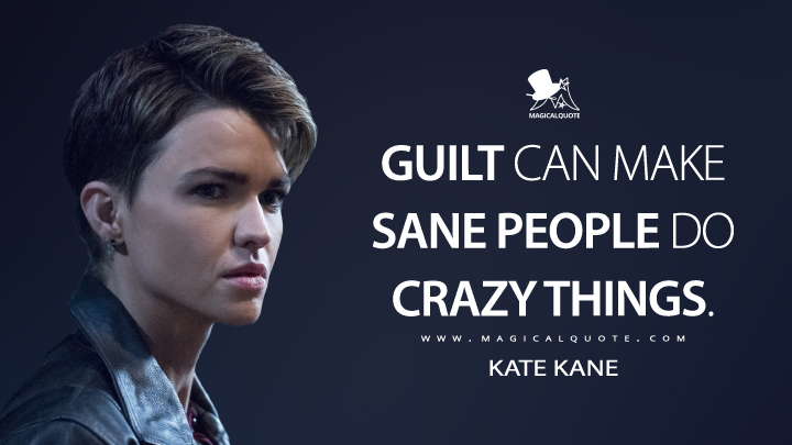 Guilt can make sane people do crazy things. - Kate Kane (Batwoman Quotes)