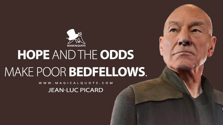 Hope and the odds make poor bedfellows. - Jean-Luc Picard (Star Trek: Picard Quotes)