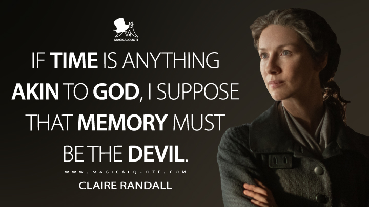 If time is anything akin to God, I suppose that memory must be the devil. - Claire Randall (Outlander Quotes)