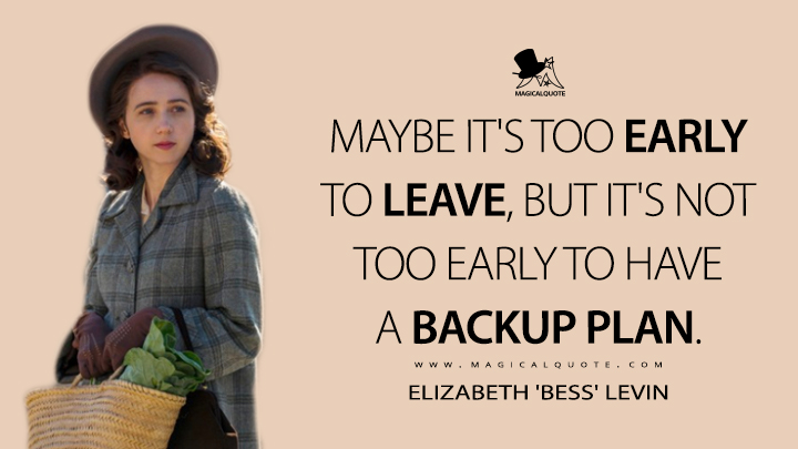 Maybe it's too early to leave, but it's not too early to have a backup plan. - Elizabeth Levin (The Plot Against America Quotes)