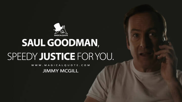 Saul Goodman, speedy justice for you. - Jimmy McGill (Better Call Saul Quotes)