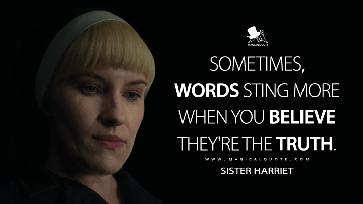 Sometimes, words sting more when you believe they're the truth. - Sister Harriet (Hunters Quotes)
