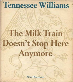 Tennessee Williams - The Milk Train Doesn't Stop Here Anymore Quotes