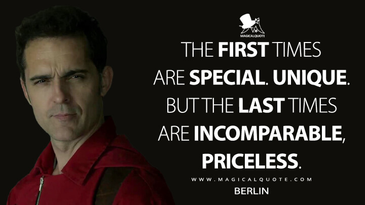 The first times are special. Unique. But the last times are incomparable, priceless. - Berlin (Money Heist Quotes)