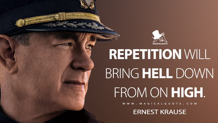 Repetition will bring hell down from on high. - Ernest Krause (Greyhound Quotes)