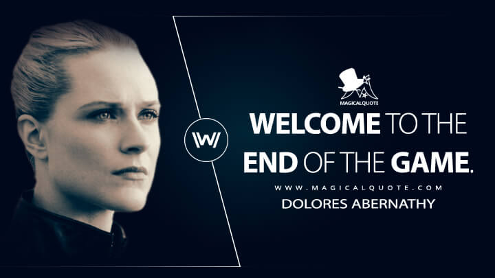 Welcome to the end of the game. - Dolores Abernathy (Westworld Quotes)