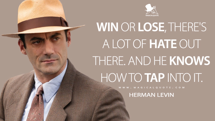 Win or lose, there's a lot of hate out there. And he knows how to tap into it. - Herman Levin (The Plot Against America Quotes)