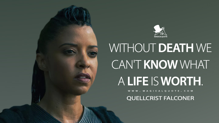 Without death we can't know what a life is worth. - Quellcrist Falconer (Altered Carbon Quotes)