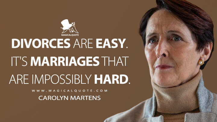 Divorces are easy. It's marriages that are impossibly hard. - Carolyn Martens (Killing Eve Quotes)