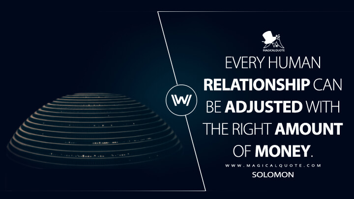Every human relationship can be adjusted with the right amount of money. - Solomon (Westworld Quotes)