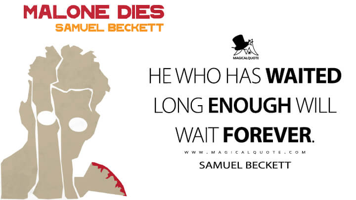 He who has waited long enough will wait forever. - Samuel Beckett (Malone Dies Quotes)