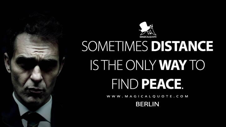 Sometimes distance is the only way to find peace. - Berlin (Money Heist Quotes)