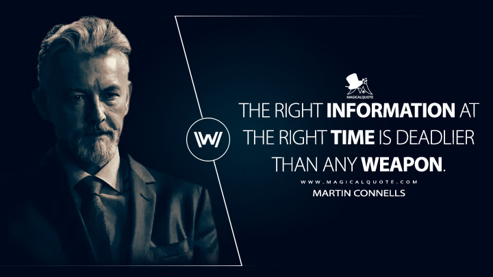 The right information at the right time is deadlier than any weapon. - Martin Connells (Westworld Quotes)
