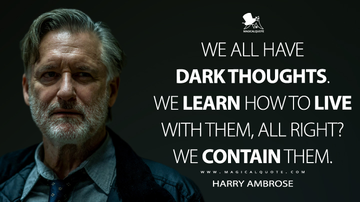We all have dark thoughts. We learn how to live with them, all right? We contain them. - Harry Ambrose (The Sinner Quotes)