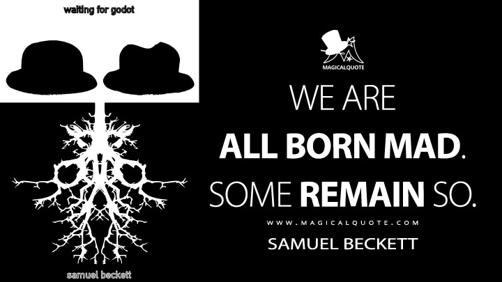 We are all born mad. Some remain so. - Samuel Beckett (Waiting for Godot Quotes)