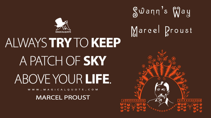 Always try to keep a patch of sky above your life. - Marcel Proust (In Search of Lost Time Quotes)