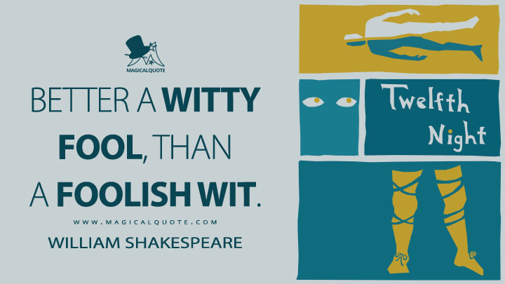 Better a witty fool, than a foolish wit. - William Shakespeare (The Tempest Quotes)