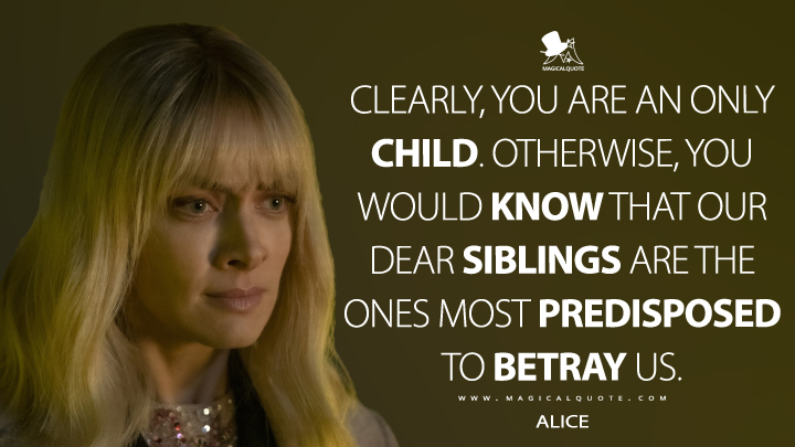 Clearly, you are an only child. Otherwise, you would know that our dear siblings are the ones most predisposed to betray us. - Alice (Batwoman Quotes)
