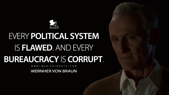 Every political system is flawed. And every bureaucracy is corrupt. - Wernher von Braun (For All Mankind Quotes)