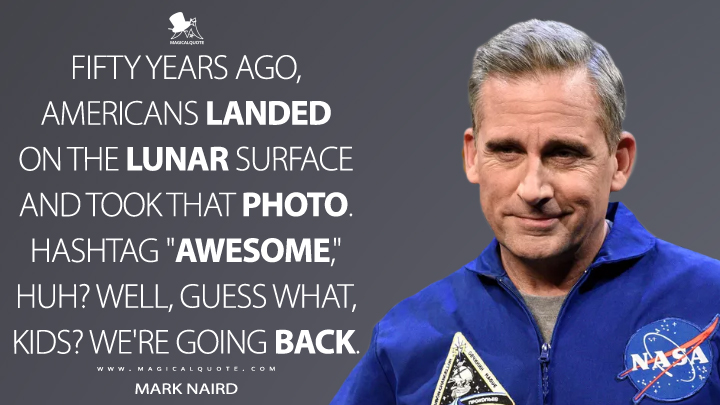 """Fifty years ago, Americans landed on the lunar surface and took that photo. Hashtag """"awesome,"""" huh? Well, guess what, kids? We're going back. - Mark Naird (Space Force Quotes)"""