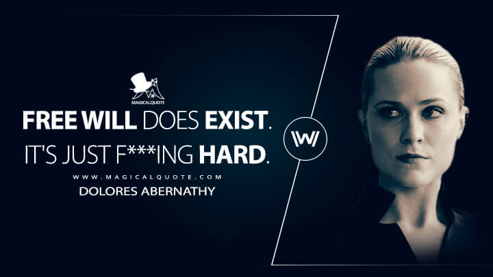 Free will does exist. It's just f***ing hard. - Dolores Abernathy (Westworld Quotes)