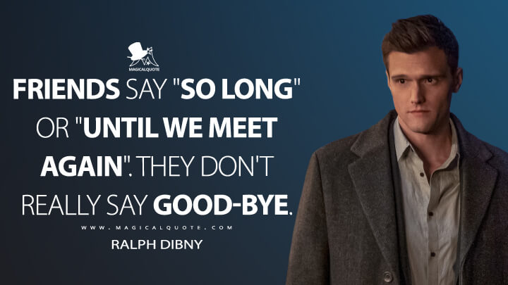 "Friends say ""so long"" or ""until we meet again"". They don't really say good-bye. - Ralph Dibny (The Flash Quotes)"