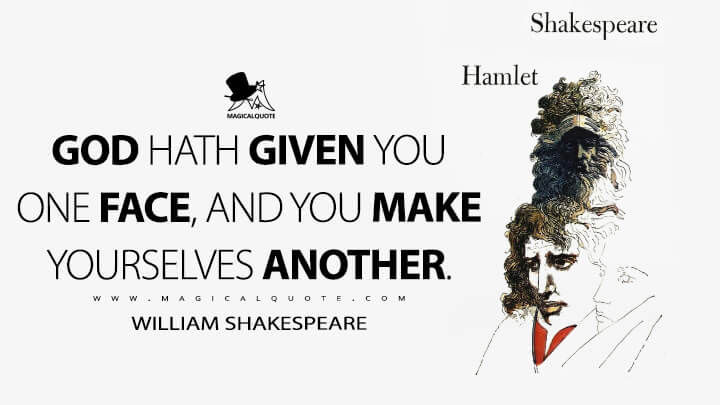 God hath given you one face, and you make yourselves another. - William Shakespeare (Hamlet Quotes)