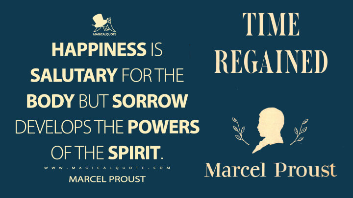 Happiness is salutary for the body but sorrow develops the powers of the spirit. - Marcel Proust (In Search of Lost Time Quotes)
