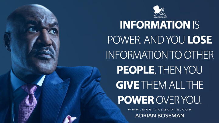 Information is power. And you lose information to other people, then you give them all the power over you. - Adrian Boseman (The Good Fight Quotes)