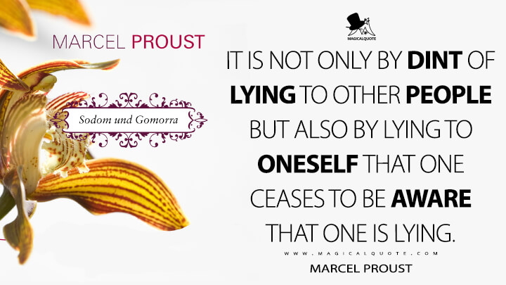It is not only by dint of lying to other people but also by lying to oneself that one ceases to be aware that one is lying. - Marcel Proust (In Search of Lost Time Quotes)