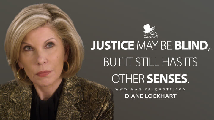 Justice may be blind, but it still has its other senses. - Diane Lockhart (The Good Fight Quotes)