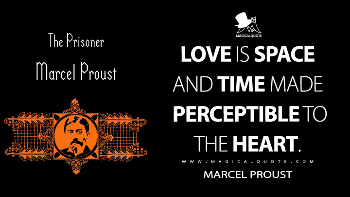 Love is space and time made perceptible to the heart. - Marcel Proust (In Search of Lost Time Quotes)