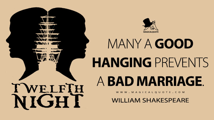 Many a good hanging prevents a bad marriage. - William Shakespeare (Twelfth Night Quotes)