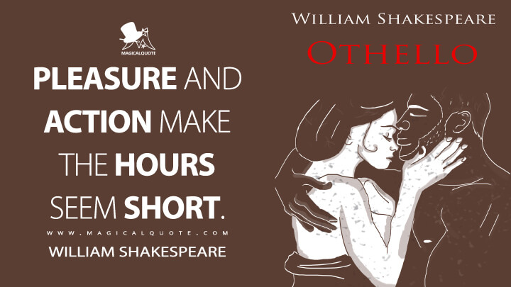 Pleasure and action make the hours seem short. - William Shakespeare (Othello Quotes)