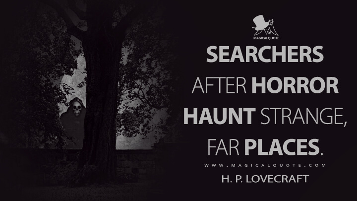 Searchers after horror haunt strange, far places. - H. P. Lovecraft Quotes