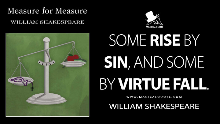 Some rise by sin, and some by virtue fall. - William Shakespeare (Measure for Measure Quotes)