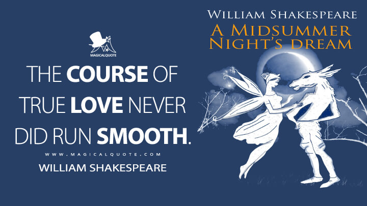 The course of true love never did run smooth. - William Shakespeare (A Midsummer Night's Dream Quotes)