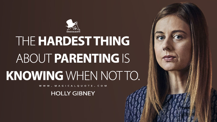 The hardest thing about parenting is knowing when not to. - Holly Gibney (Mr. Mercedes Quotes)