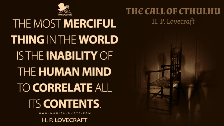 The most merciful thing in the world is the inability of the human mind to correlate all its contents. - H. P. Lovecraft (The Call of Cthulhu Quotes)