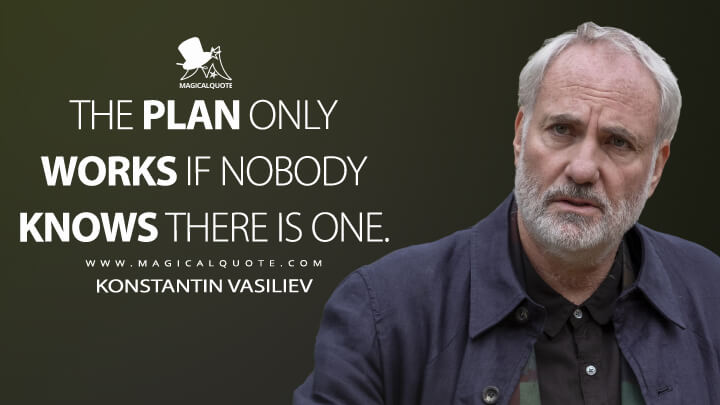 The plan only works if nobody knows there is one. - Konstantin Vasiliev (Killing Eve Quotes)