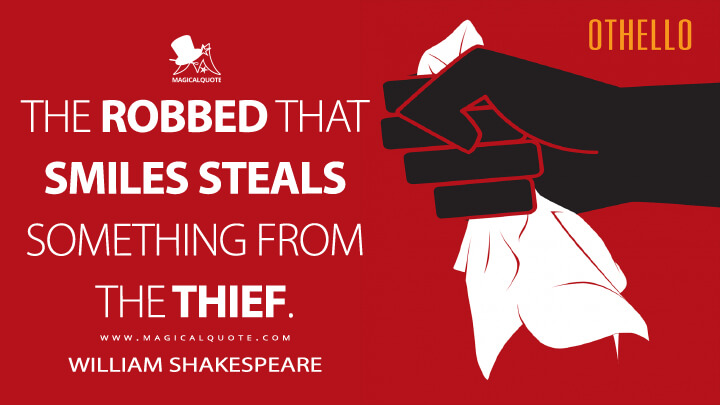 The robbed that smiles steals something from the thief. - William Shakespeare (Othello Quotes)