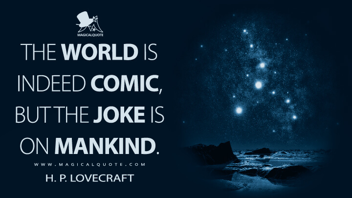The world is indeed comic, but the joke is on mankind. - H. P. Lovecraft Quotes