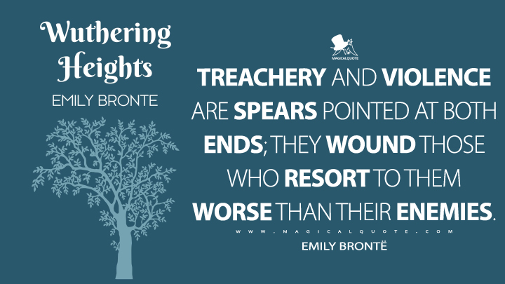 Treachery and violence are spears pointed at both ends; they wound those who resort to them worse than their enemies. - Emily Brontë (Wuthering Heights Quotes)