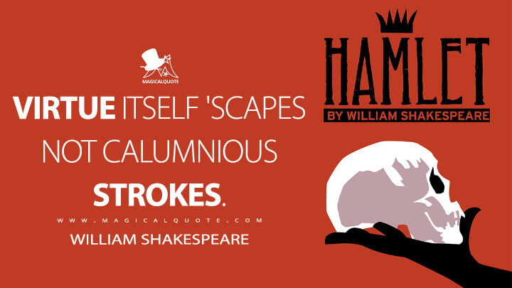 Virtue itself 'scapes not calumnious strokes. - William Shakespeare (Hamlet Quotes)